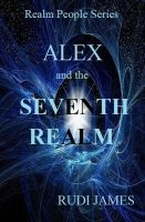 Alex and the Seventh Realm, an ebook by Rudi James at Smashwords