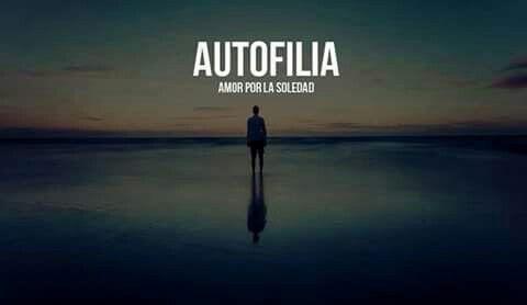 Autofilia:amor a la soledad.