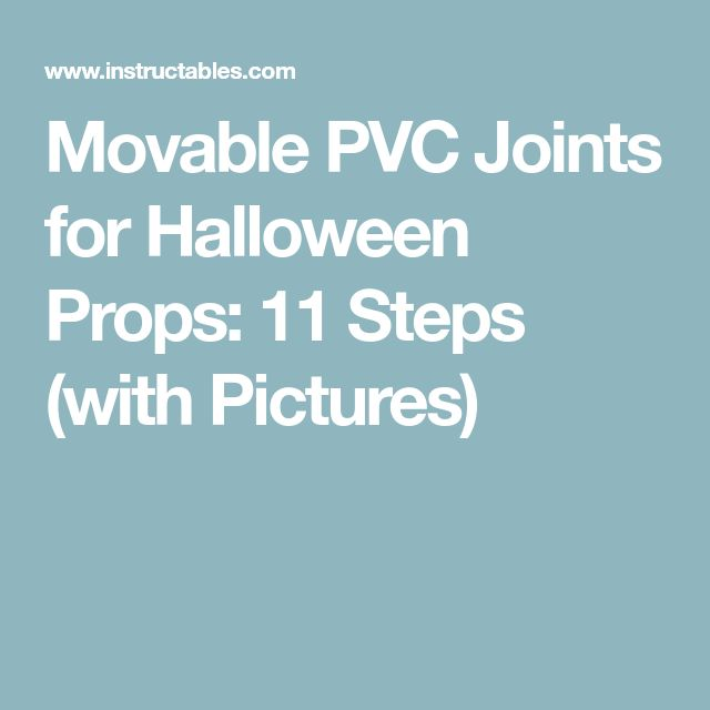 Movable PVC Joints for Halloween Props: 11 Steps (with Pictures)