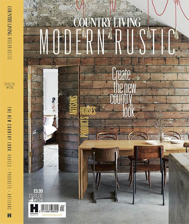 Country Living Modern Rustic Issue Four On Sale Now Modern Rustic Rustic House Rustic Farmhouse Style