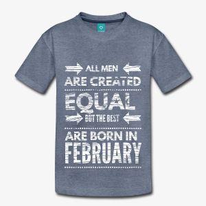 Februari - Leuke grappige stoere verjaardagsspreuken. Originele verjaardag shirts voor iedereen. T-shirts met quotes voor verjaardag in alle maanden. Een origineel verjaardagscadeau voor mannen vrouwen en kinderen. Ook leuk voor originele kadootjes voor pasgeboren babies.  Elk design kun je eventueel zelf op een ander kledingstuk zetten en elk verjaaardagst-shirt is in elke gewentste kleur te krijgen.