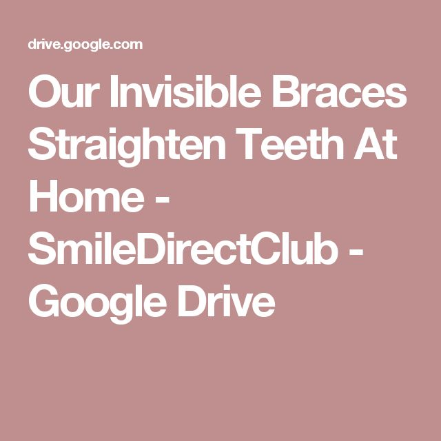 Our Invisible Braces Straighten Teeth At Home - SmileDirectClub - Google Drive