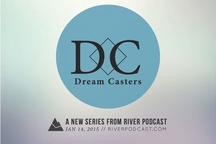 Introducing our Dream Casters series, from River Podcast! Check it out here http://riverpodcast.com/category/blog/inspirational-stories/