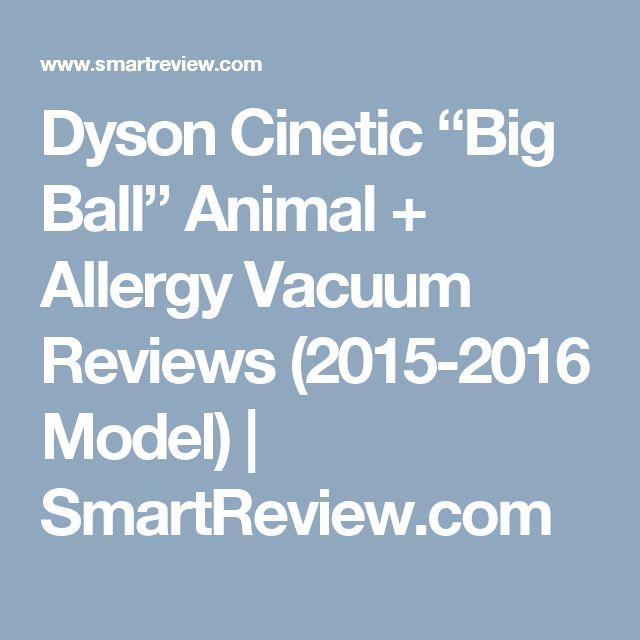 dyson cinetic u201cbig ballu201d animal allergy vacuum reviews model - Dyson Reviews