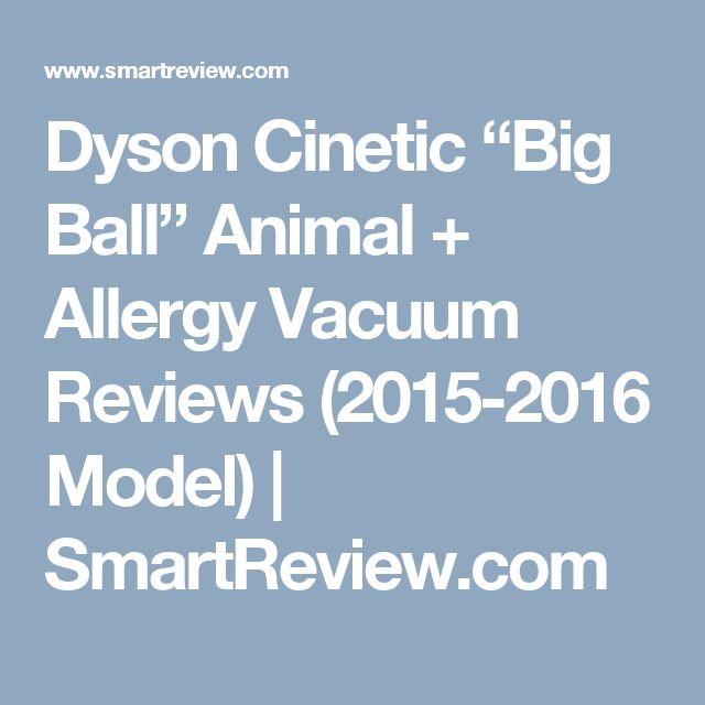 """Dyson Cinetic """"Big Ball"""" Animal + Allergy Vacuum Reviews (2015-2016 Model) 