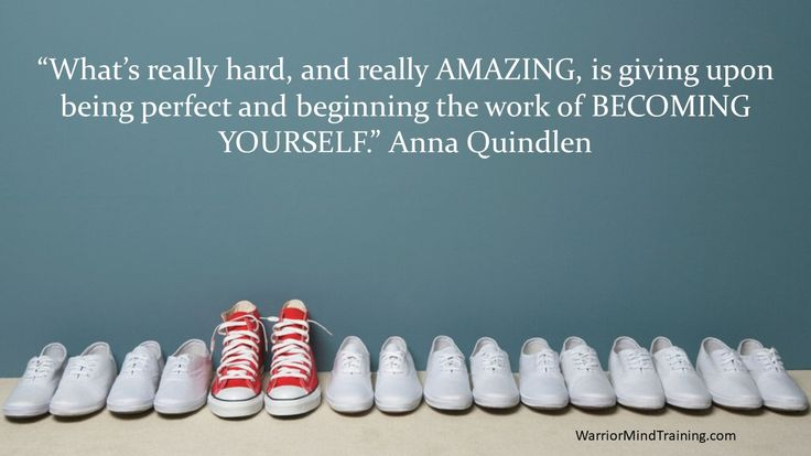 """""""What's really hard, and really AMAZING, is giving upon being perfect and beginning the work of BECOMING YOURSELF."""" Anna Quindlen"""
