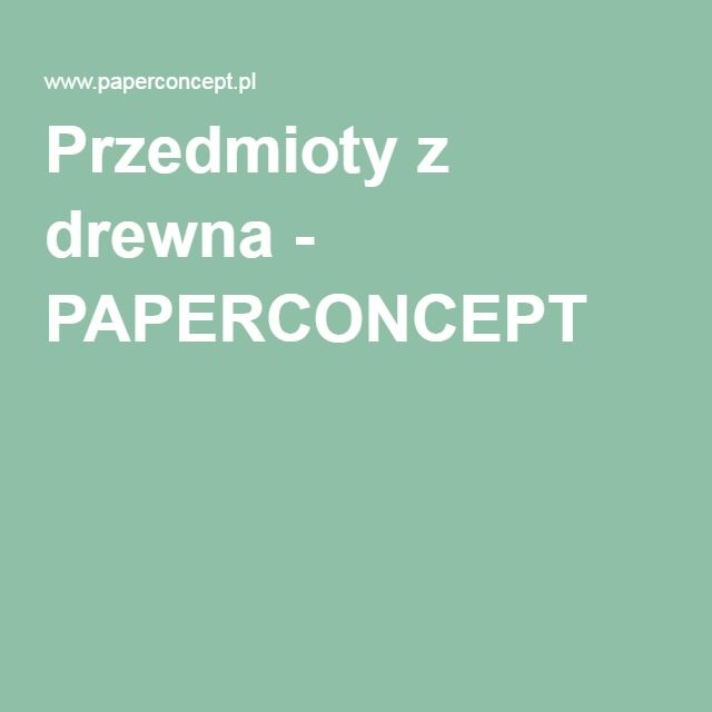 Przedmioty z drewna - PAPERCONCEPT