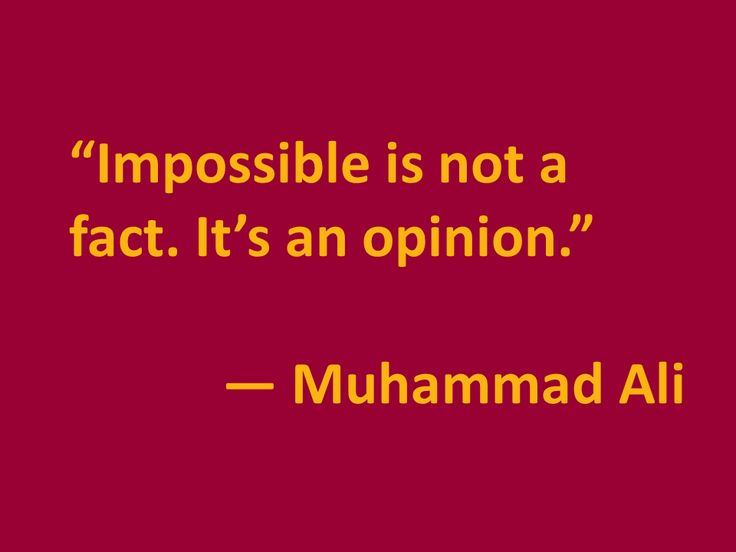 'Impossible is not a fact. It's an opinion' - Muhammad Ali