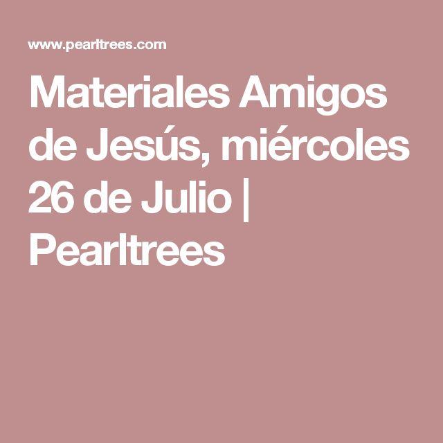 Materiales Amigos de Jesús, miércoles 26 de Julio   Pearltrees
