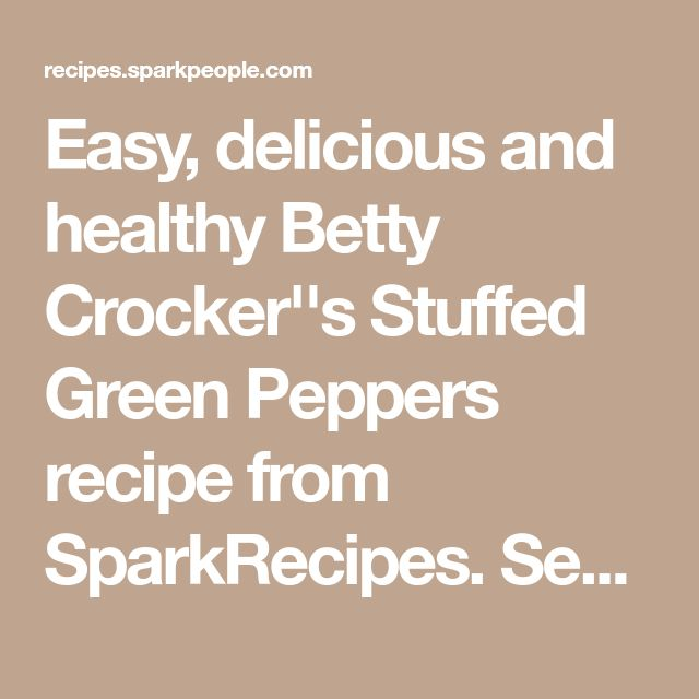 Easy, delicious and healthy Betty Crocker''s Stuffed Green Peppers recipe from SparkRecipes. See our top-rated recipes for Betty Crocker''s Stuffed Green Peppers.