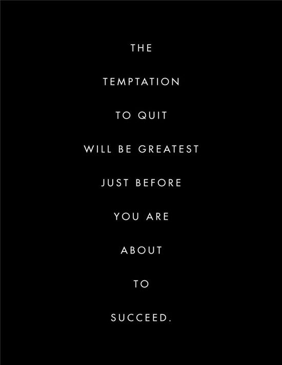 The temptation to quit...
