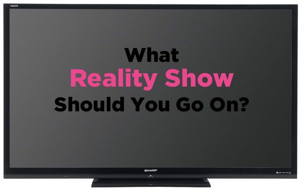 What Reality TV Show Should You Actually Go On?