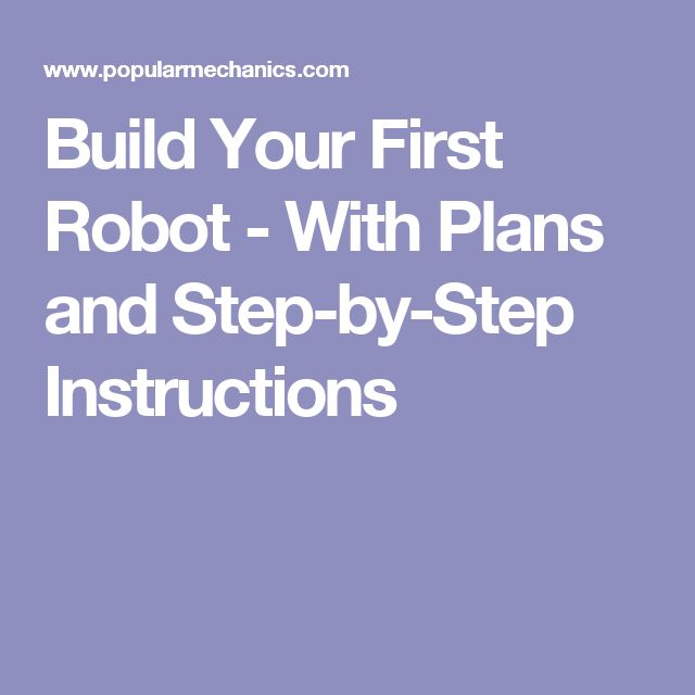 Build Your First Robot - With Plans and Step-by-Step Instructions