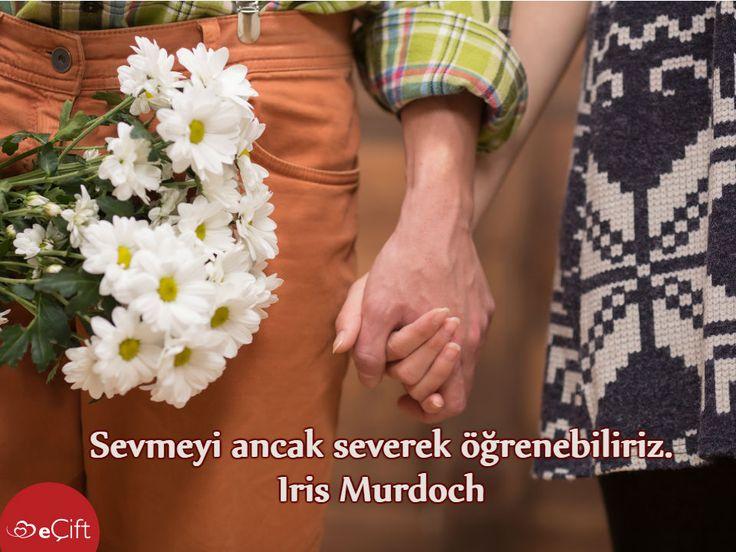 Sevmeyi ancak severek öğrenebiliriz. Iris Murdoch