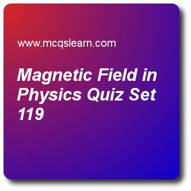 Magnetic Field in Physics Quizzes: A level physics Quiz 119 Questions and Answers - Practice physics quizzes based questions and answers to study magnetic field in physics quiz with answers. Practice MCQs to test learning on magnetic field in physics, longitudinal and transverse waves, attraction and repulsion, electron energy, kirchhoffs laws quizzes. Online magnetic field in physics worksheets has multiple choice Quiz question as strength of magnetic field of solenoid can be increased by..