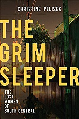 The Grim Sleeper: The Lost Women of South Central - Christine Pelisek