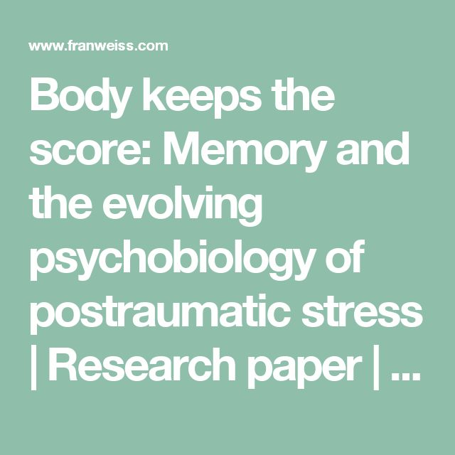Body keeps the score: Memory and the evolving psychobiology of postraumatic stress | Research paper | Franweiss.com