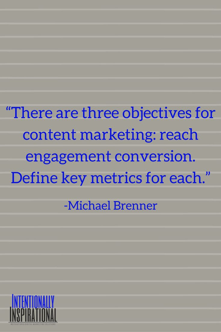 """""""There are three objectives for content marketing: reach engagement conversion. Define key metrics for each."""" -Michael Brenner"""