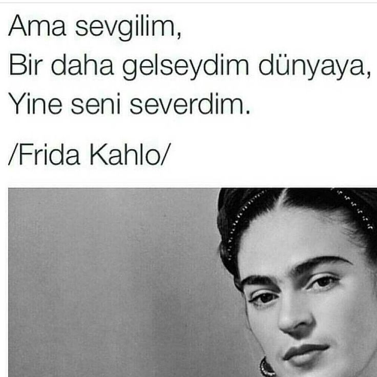 Ama sevgilim, bir daha gelseydim dünyaya, yine seni severdim. - Frida Kahlo #sözler #anlamlısözler #güzelsözler #manalısözler #özlüsözler #alıntı #alıntılar #alıntıdır #alıntısözler