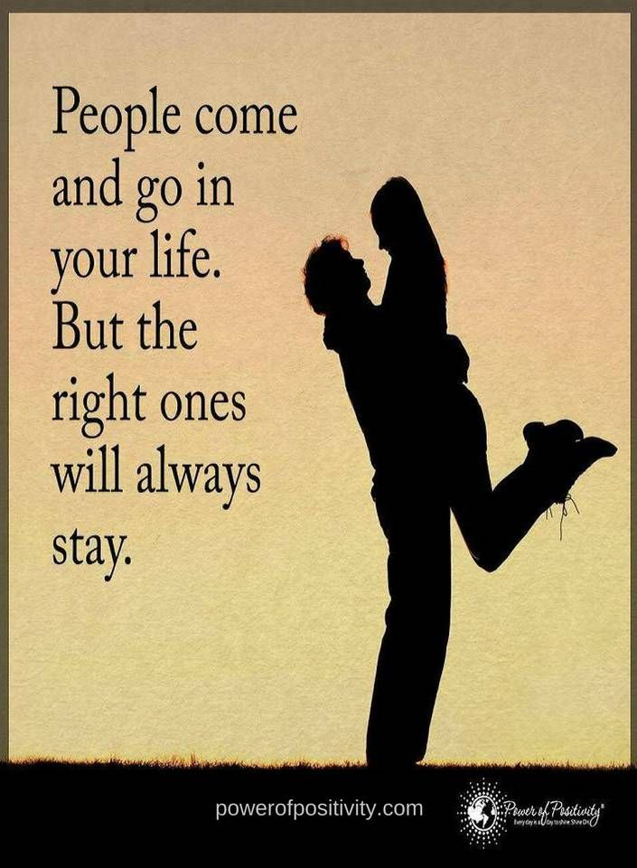 Quotes People come and go in your life but the right ones will always stay.