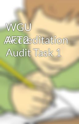 aft2 accreditation audit Wgu aft2 task 3 introduction: in task: a review the tracer patient information from the attached accreditation audit case study and do the following: 1 discuss an outstanding patient care issue for the organization made evident by the tracer patient 2.
