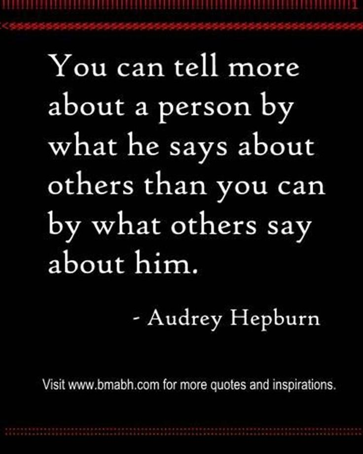 """You can tell more about a person by what he sdays about others than you can by what others say about him."" - Audrey Hepburn. Relationship quotes and inspirational quotes. These quotes can be helpful to support your relationship goals, advice, tips and ideas for happy friendships, and happy relationships."