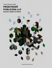 ksiazka tytuł: Przestrzeń publiczna 2.0 autor: Wantuch-Matla Dorota