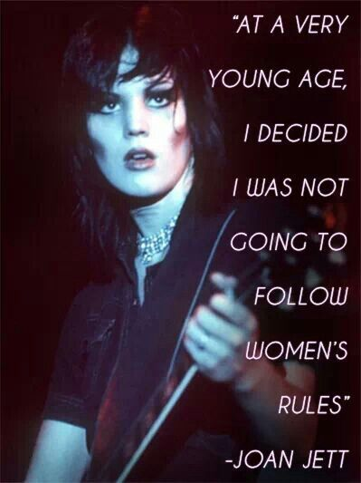"""At a very young age I decided I was not going to follow women's rules.""- Joan Jett  (Bad Girls Throughout History)"