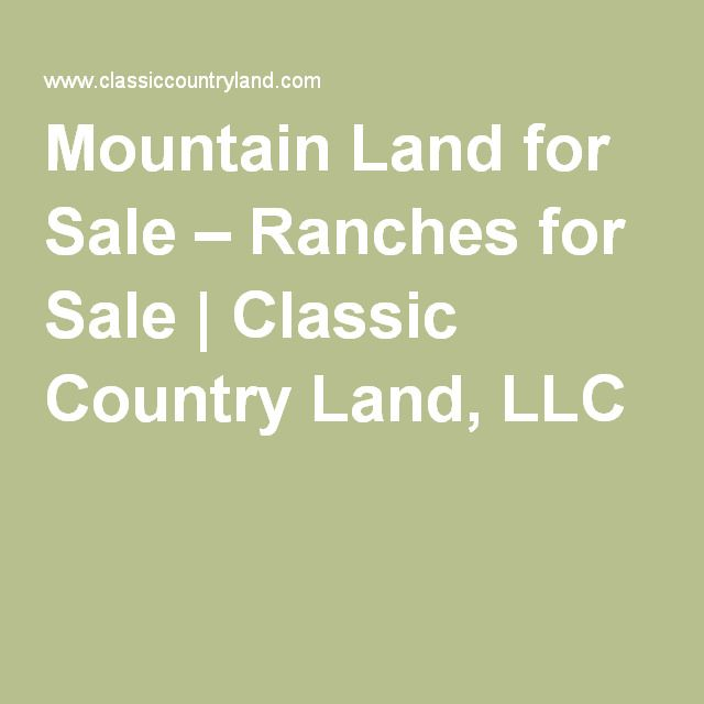 Mountain Land for Sale – Ranches for Sale   Classic Country Land, LLC