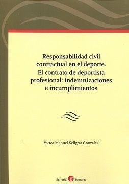 Responsabilidad civil contractual en el deporte : el contrato de deportista profesional : indemnizaciones e incumplimientos / Víctor Manuel Seligrat González. Bomarzo, 2016
