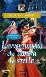 L'avventuriero che amava le stelle - Trilogia dell'amore inaspettato vol. 1 - 2009 - Ornella Albanese