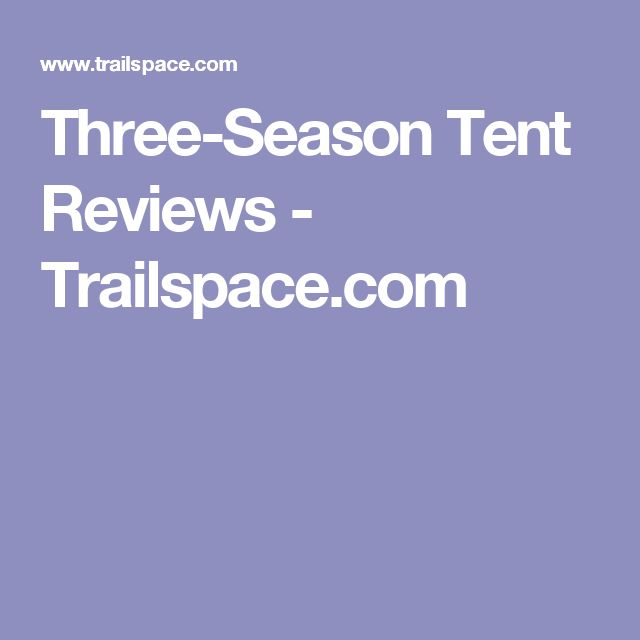 Three-Season Tent Reviews - Trailspace.com