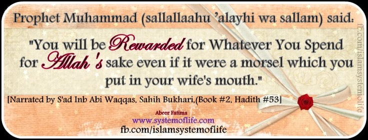 """Prophet Muhammed(pbuh) demonstrated wonderful examples during his daily life. He was the first person to stay by wife side & stop her from crying, care about her feelings, not making fun of her words, listen to her, and ease her grief.    Lifting the morsel to her mouth:  Allah's Apostle said, """"You will be rewarded for whatever you spend for Allah's sake even if it were a morsel which you put in your wife's mouth.""""   [Sahih Bukhari, Book #2, Hadith #53]Wonder Examples, Islam Quotes, Islam Peace, Sahih Bukhari, Daily Life, Shaa Allah"""