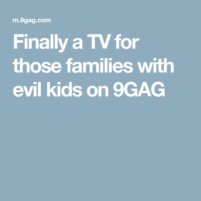Finally a TV for those families with evil kids on 9GAG