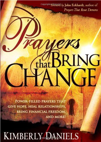 Prayers That Bring Change: Power-Filled Prayers that Give Hope, Heal Relationships, Bring# Financial Freedom and More!/Kimberly Daniels