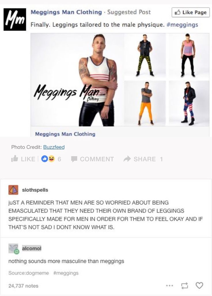 """Normally I would scoff at this but as a male who has attempted to wear my sister's leggings I can confirm that there is a certain piece of anatomy that does actually require a different """"physique"""" to be tailored to... still a stupid name though"""