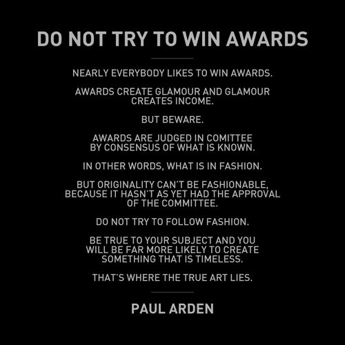 Do not try to win awards – Paul Arden