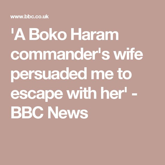 'A Boko Haram commander's wife persuaded me to escape with her' - BBC News