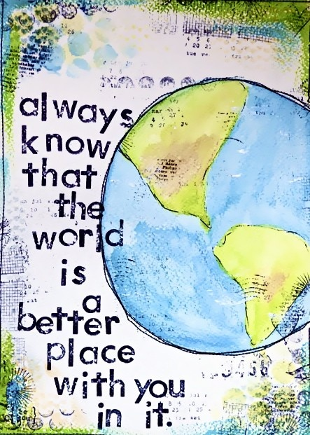 Always know that the world is a better place with you in it. <3