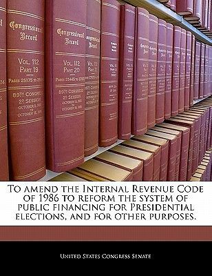 To Amend the Internal Revenue Code of 1986 to Reform the System of Public Fin…