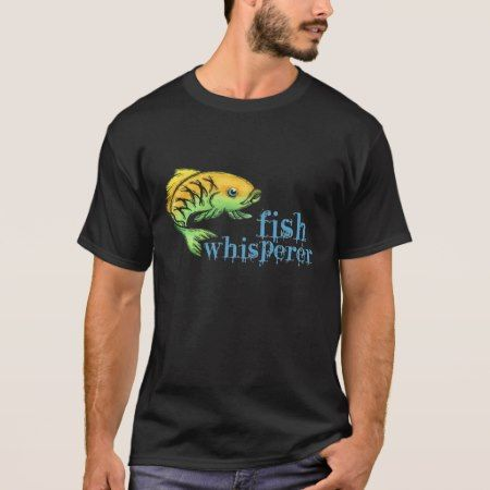 Fish Whisperer T-Shirt - tap to personalize and get yours