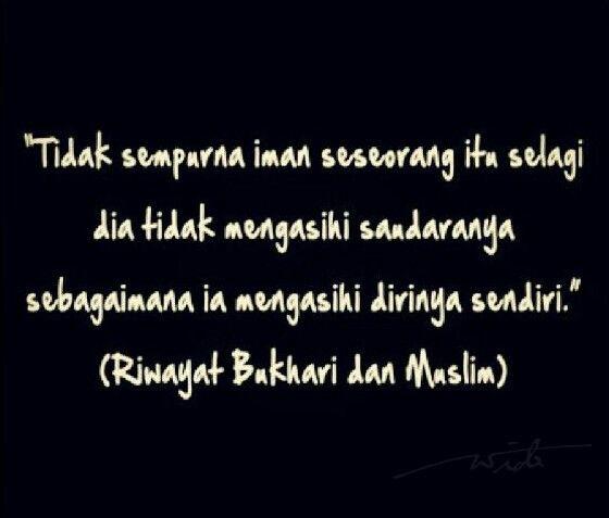 """Tidak sempurna Iman seseorang itu selagi dia tidak mengasihi saudaranya sebagaimana ia mengasihi dirinya sendiri."" (HR. Bukhari dan Muslim)"