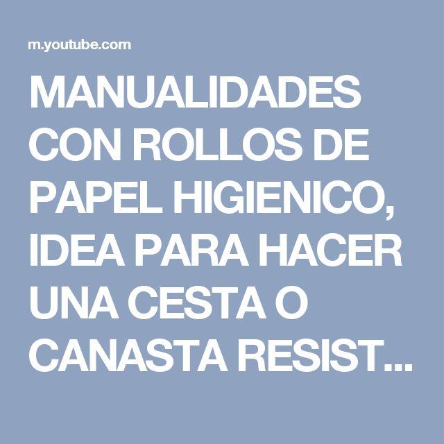 MANUALIDADES CON ROLLOS DE PAPEL HIGIENICO, IDEA PARA HACER UNA CESTA O CANASTA RESISTENTE - YouTube