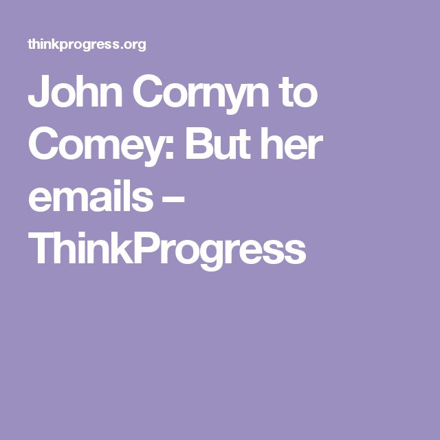 John Cornyn to Comey: But her emails – ThinkProgress