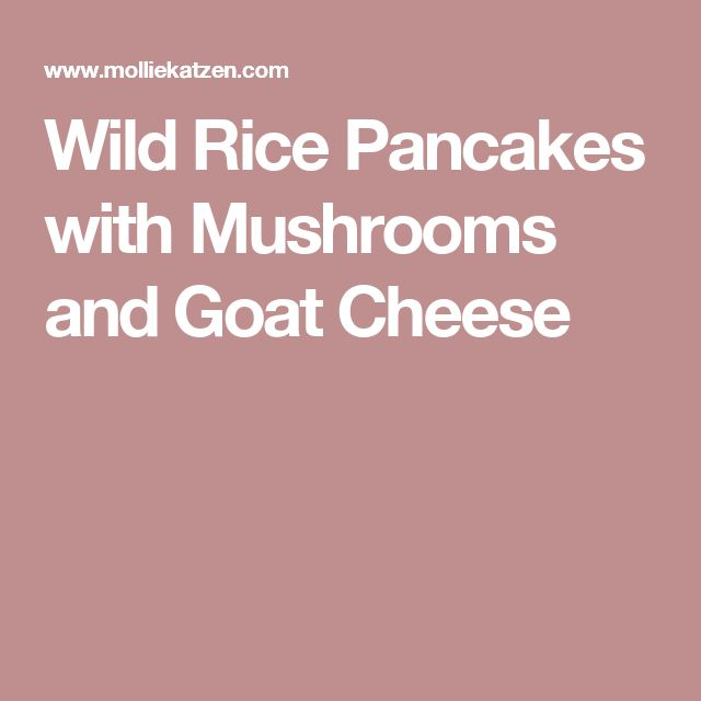 Wild Rice Pancakes with Mushrooms and Goat Cheese