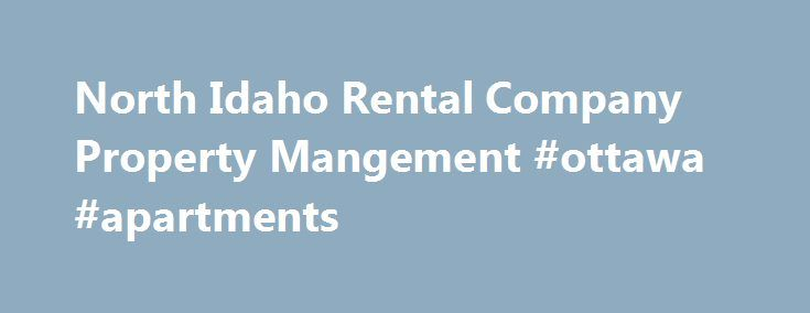 North Idaho Rental Company Property Mangement #ottawa #apartments http://apartment.remmont.com/north-idaho-rental-company-property-mangement-ottawa-apartments/  #property rental # We at North Idaho Rental Company are committed to quality property management. We primarily service the Kootenai County area of North Idaho. That includes, Coeur d'Alene, Post Falls, Hayden Lake and Rathdrum. We have listings for Homes for Rent, Condos for Rent, Townhomes for Rent, Lofts for Rent, Apartments for…