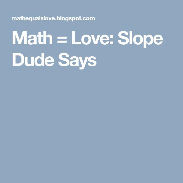 Math = Love: Slope Dude Says