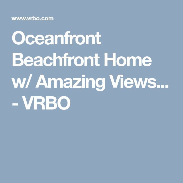 Oceanfront Beachfront Home w/ Amazing Views... - VRBO