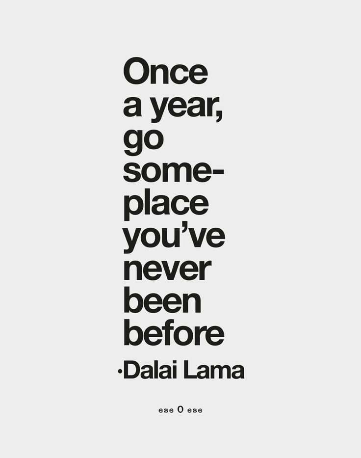 "eseOese quotes ""once a year, go someplace you've never benn before - dalai lama"""