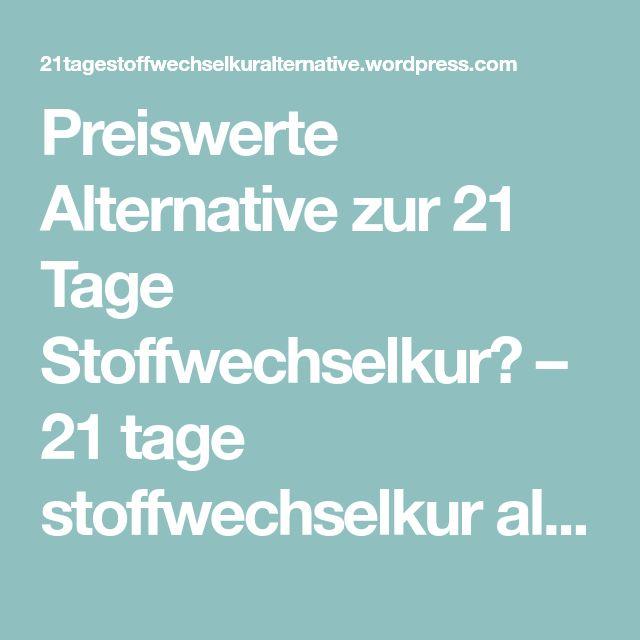 Preiswerte Alternative zur 21 Tage Stoffwechselkur? – 21 tage stoffwechselkur alternative